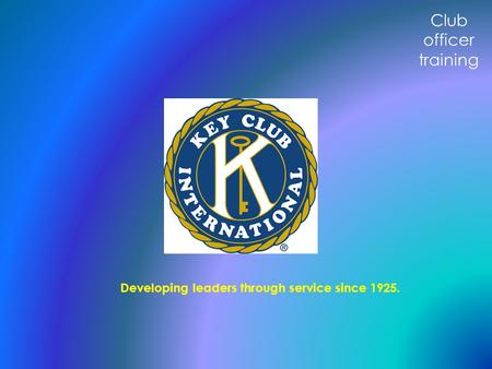 Developing leaders through service since 1925. Club officer training.