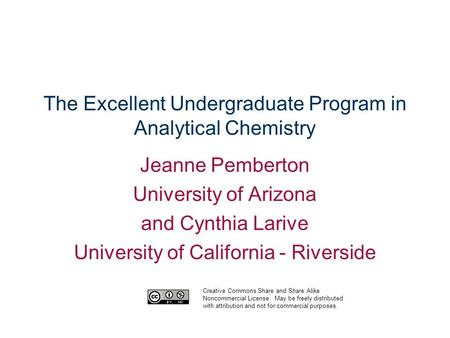 The Excellent Undergraduate Program in Analytical Chemistry Jeanne Pemberton University of Arizona and Cynthia Larive University of California - Riverside.