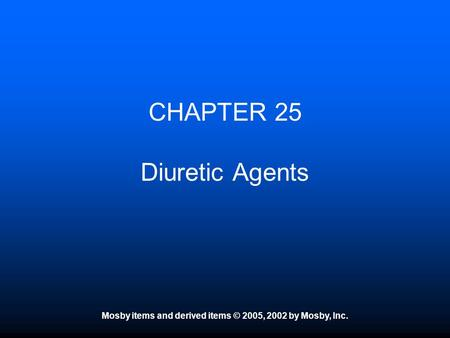 Mosby items and derived items © 2005, 2002 by Mosby, Inc. CHAPTER 25 Diuretic Agents.