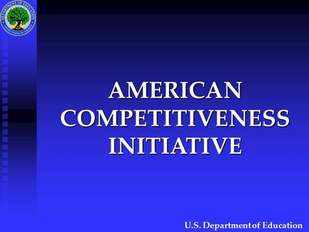 AMERICAN COMPETITIVENESS INITIATIVE U.S. Department of Education.