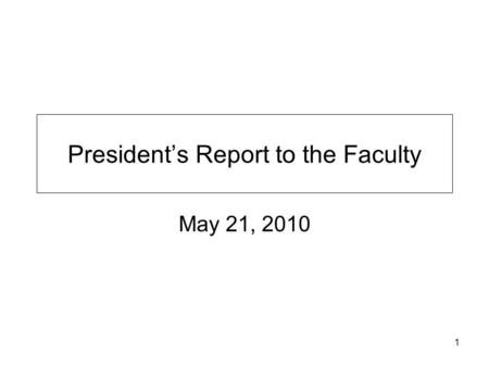 1 President's Report to the Faculty May 21, 2010.