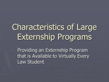 Characteristics of Large Externship Programs Providing an Externship Program that is Available to Virtually Every Law Student.