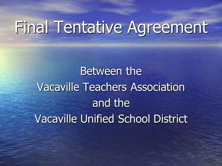 Final Tentative Agreement Between the Vacaville Teachers Association and the Vacaville Unified School District.
