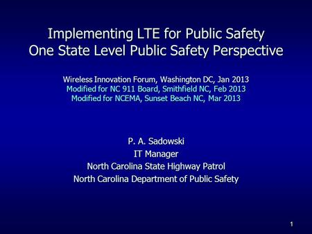 1 P. A. Sadowski IT Manager North Carolina State Highway Patrol North Carolina Department of Public Safety Implementing LTE for Public Safety One State.