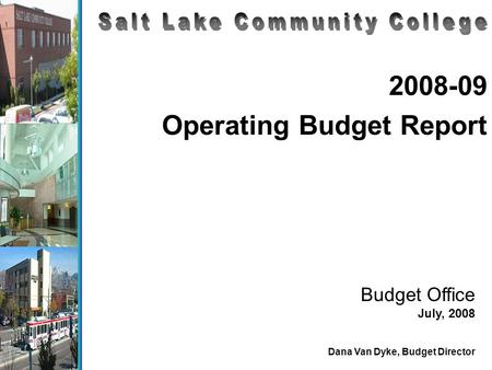 2008-09 Operating Budget Report Budget Office July, 2008 Dana Van Dyke, Budget Director.