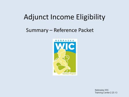 Adjunct Income Eligibility Summary – Reference Packet Nebraska WIC Training Center 2.25.13.