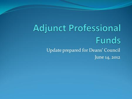 Update prepared for Deans' Council June 14, 2012.
