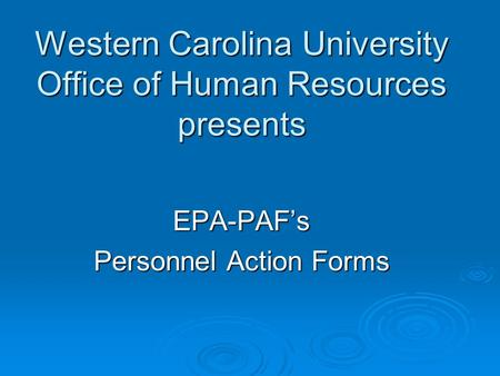 Western Carolina University Office of Human Resources presents EPA-PAF's Personnel Action Forms.
