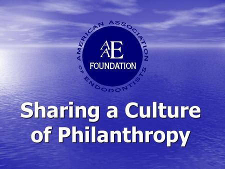 Sharing a Culture of Philanthropy. Mission of the AAE Foundation Inspire and support research and the genesis of new knowledgeInspire and support research.