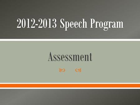  Assessment.  Objective: To gather a college-wide collection of student oral presentation data from all speech faculty to establish a rubric that can.