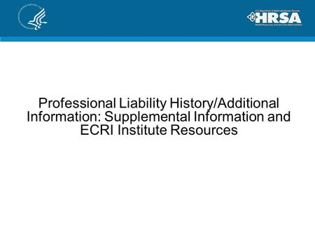 Professional Liability History/Additional Information: Supplemental Information and ECRI Institute Resources.