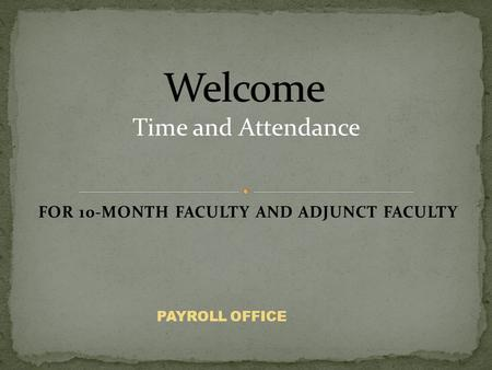 FOR 10-MONTH FACULTY AND ADJUNCT FACULTY PAYROLL OFFICE.