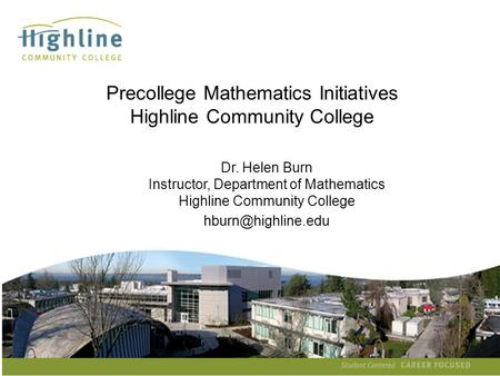 Helen Burn Precollege Mathematics Initiatives Highline Community College Dr. Helen Burn Instructor, Department of Mathematics Highline.