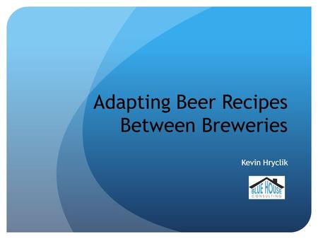 Adapting Beer Recipes Between Breweries Kevin Hryclik.