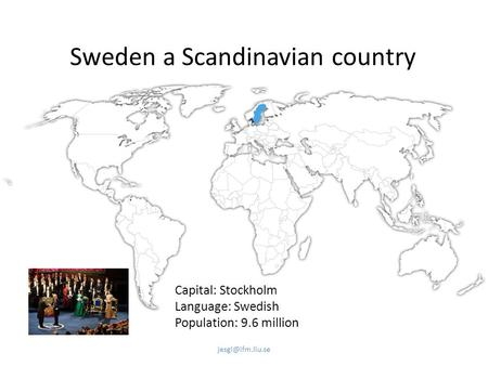 Sweden a Scandinavian country Capital: Stockholm Language: Swedish Population: 9.6 million