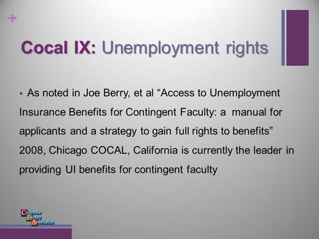 "+ Cocal IX: Unemployment rights  As noted in Joe Berry, et al ""Access to Unemployment Insurance Benefits for Contingent Faculty: a manual for applicants."