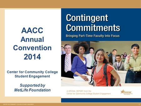 1 AACC Annual Convention 2014 Center for Community College Student Engagement Supported by MetLife Foundation.