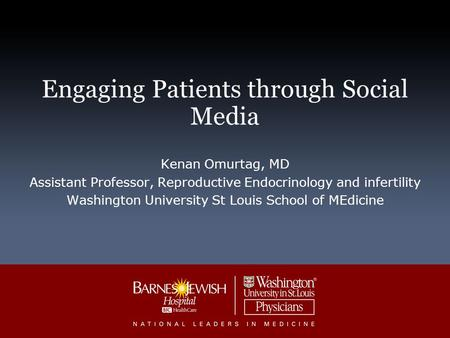 Engaging Patients through Social Media Kenan Omurtag, MD Assistant Professor, Reproductive Endocrinology and infertility Washington University St Louis.
