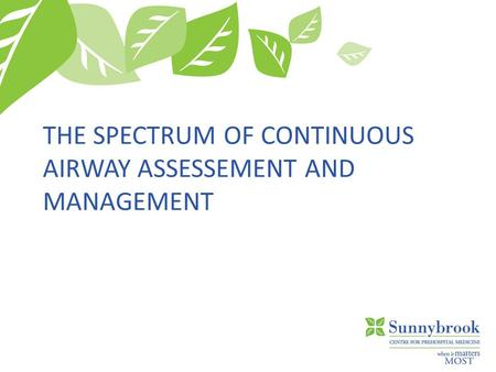 THE SPECTRUM OF CONTINUOUS AIRWAY ASSESSEMENT AND MANAGEMENT