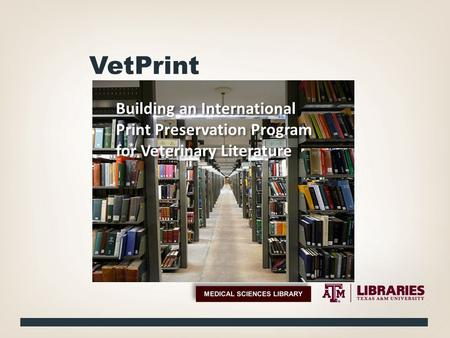 VetPrint Building an International Print Preservation Program for Veterinary Literature.