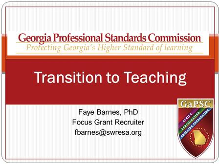 Transition to Teaching Faye Barnes, PhD Focus Grant Recruiter