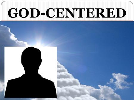 GOD-CENTERED NOT MAN-FOCUSED. The Bible GOD-CENTERED BIBLE Begins & Ends With God! Genesis 1:1 - In the beginning God created the heavens and the earth.