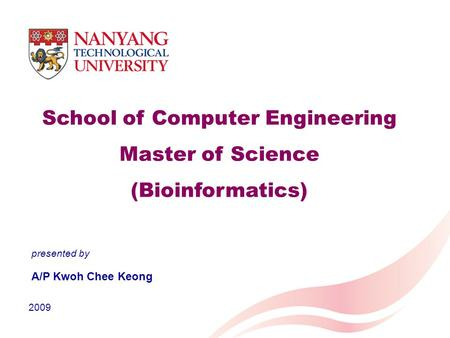 School of Computer Engineering Master of Science (Bioinformatics) A/P Kwoh Chee Keong 2009 presented by.