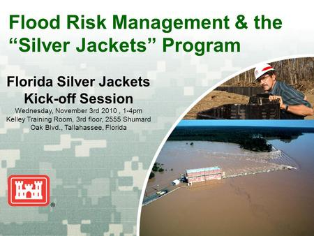"US Army Corps of Engineers BUILDING STRONG ® Flood Risk Management & the ""Silver Jackets"" Program Florida Silver Jackets Kick-off Session Wednesday, November."