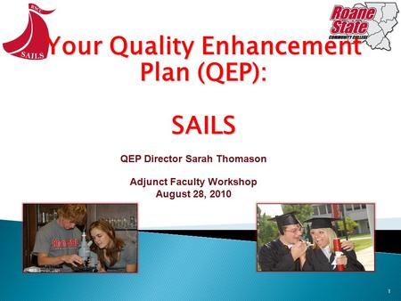 1 Your Quality Enhancement Plan (QEP): SAILS QEP Director Sarah Thomason Adjunct Faculty Workshop August 28, 2010.