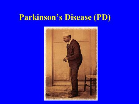 Parkinson's Disease (PD). Parkinson's Disease Degenerative brain disease of elderly people, characterized by progressive motor difficulty. It causes significant.