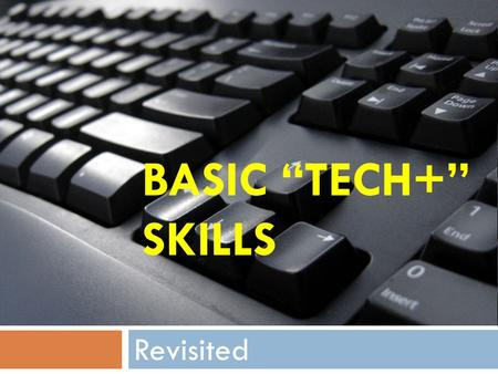 "BASIC ""TECH+"" SKILLS Revisited. Why Have We Assessed Tech Skills?  Library Services seeks, as much as possible, to provide uniformity of service at all."