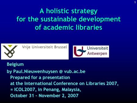 1 A holistic strategy for the sustainable development of academic libraries Belgium by vub.ac.be Prepared for a presentation at the.