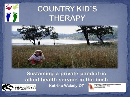 Sustaining a private paediatric allied health service in the bush Katrina Wakely OT.