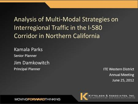 Analysis of Multi-Modal Strategies on Interregional Traffic in the I-580 Corridor in Northern California ITE Western District Annual Meeting June 25, 2012.