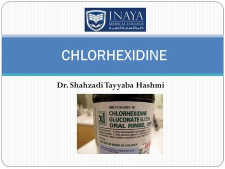 Dr. Shahzadi Tayyaba Hashmi CHLORHEXIDINE. CHLORHEXIDINE GLUCONATE Chlorhexidine gluconate is an effective bactericidal agent and broad-spectrum antimicrobial.