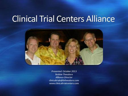 Clinical Trial Centers Alliance Presented October 2013 Bobbie Theodore Alliance Director