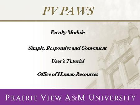 Faculty Module Simple, Responsive and Convenient User's Tutorial Office of Human Resources PV PAWS.
