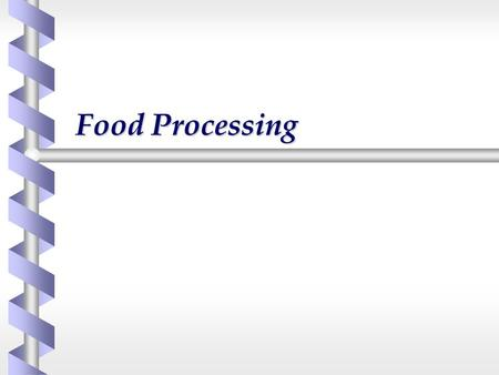 Food Processing. The Food Industry b Three Main Sectors  Primary producers  Food Processing  Food Retailing b The food production complex is called.