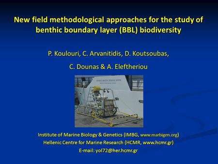 New field methodological approaches for the study of benthic boundary layer (BBL) biodiversity P. Koulouri, C. Arvanitidis, D. Koutsoubas, C. Dounas &