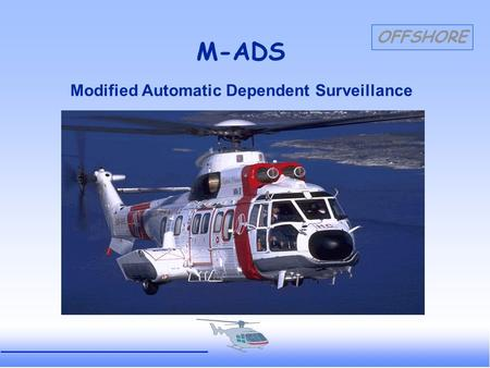 OFFSHORE M-ADS Modified Automatic Dependent Surveillance.