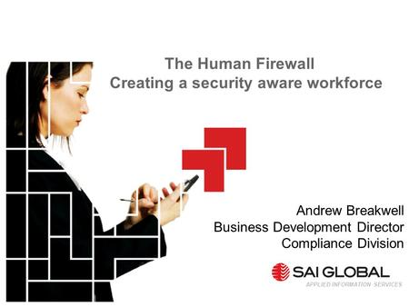 The Human Firewall Creating a security aware workforce APPLIED INFORMATION SERVICES Andrew Breakwell Business Development Director Compliance Division.