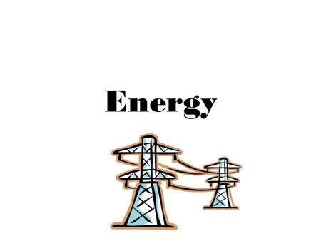 Energy. A. Energy Definition The ability to do work.