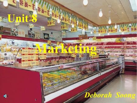 Unit 8 Marketing Deborah Soong.