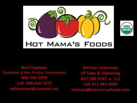 Michael Lieberman VP Sales & Marketing 847-288-9183 -x- 111 Cell-312-961-4900 Neil Friedman Operations & New Product Development.