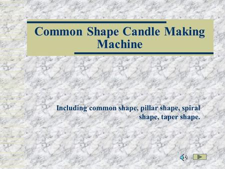 Common Shape Candle Making Machine Including common shape, pillar shape, spiral shape, taper shape.