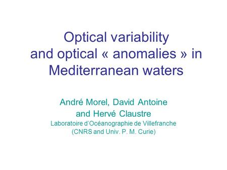Optical variability and optical « anomalies » in Mediterranean waters André Morel, David Antoine and Hervé Claustre Laboratoire d'Océanographie de Villefranche.