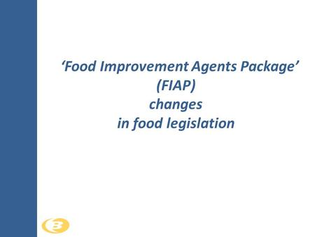 'Food Improvement Agents Package' (FIAP) changes in food legislation.