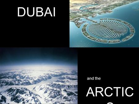 DUBAI and the ARCTIC S. The city of Dubai is being built about 52 ft. above sea level, with its artificial island satellites only 17 ft. above water.