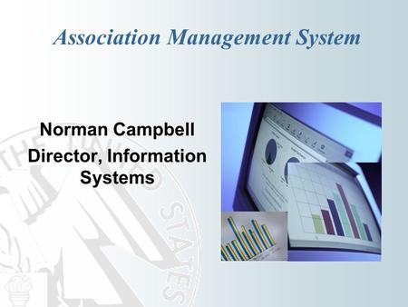 Association Management System Norman Campbell Director, Information Systems.