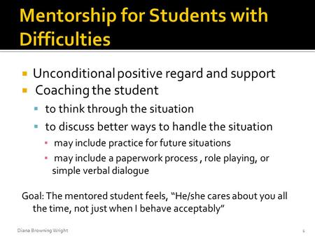  Unconditional positive regard and support  Coaching the student  to think through the situation  to discuss better ways to handle the situation ▪